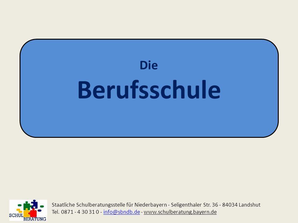 Die Berufsschule Staatliche Schulberatungsstelle für Niederbayern - Seligenthaler Str. 36 - 84034 Landshut Tel. 0871 - 4 30 31 0 - info@sbndb.de - www