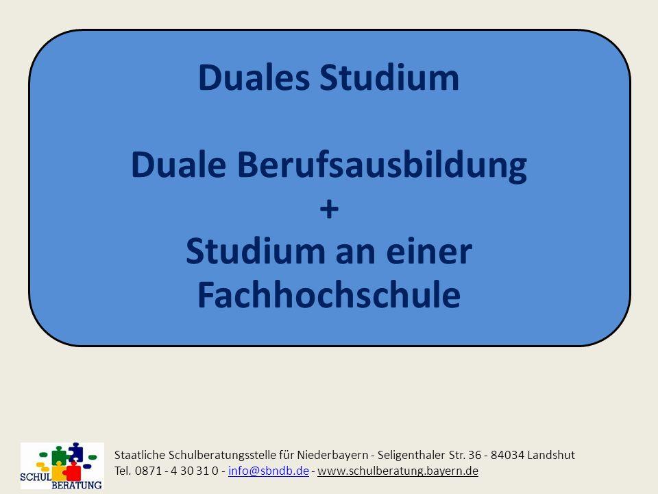 Duales Studium Duale Berufsausbildung + Studium an einer Fachhochschule Staatliche Schulberatungsstelle für Niederbayern - Seligenthaler Str. 36 - 840