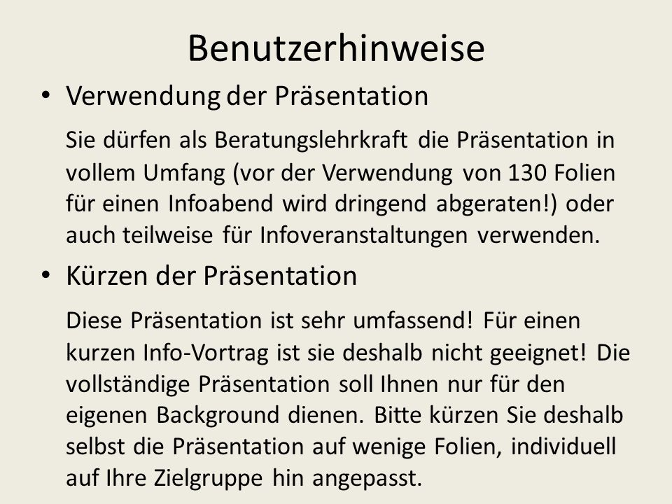 Benutzerhinweise Verwendung der Präsentation Sie dürfen als Beratungslehrkraft die Präsentation in vollem Umfang (vor der Verwendung von 130 Folien fü
