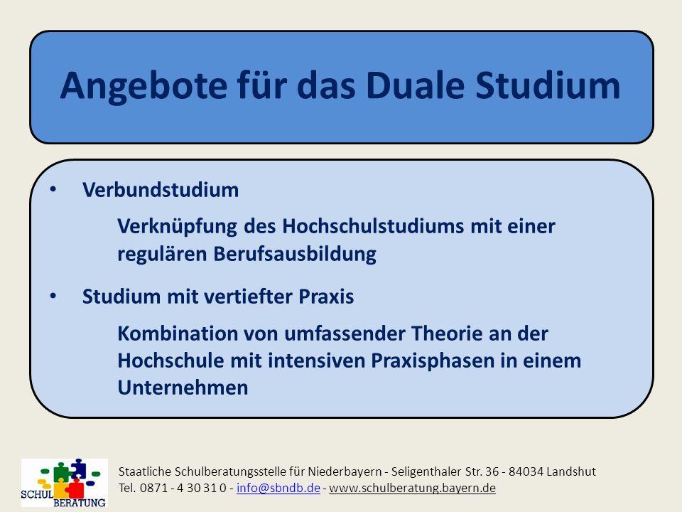 Angebote für das Duale Studium Staatliche Schulberatungsstelle für Niederbayern - Seligenthaler Str. 36 - 84034 Landshut Tel. 0871 - 4 30 31 0 - info@
