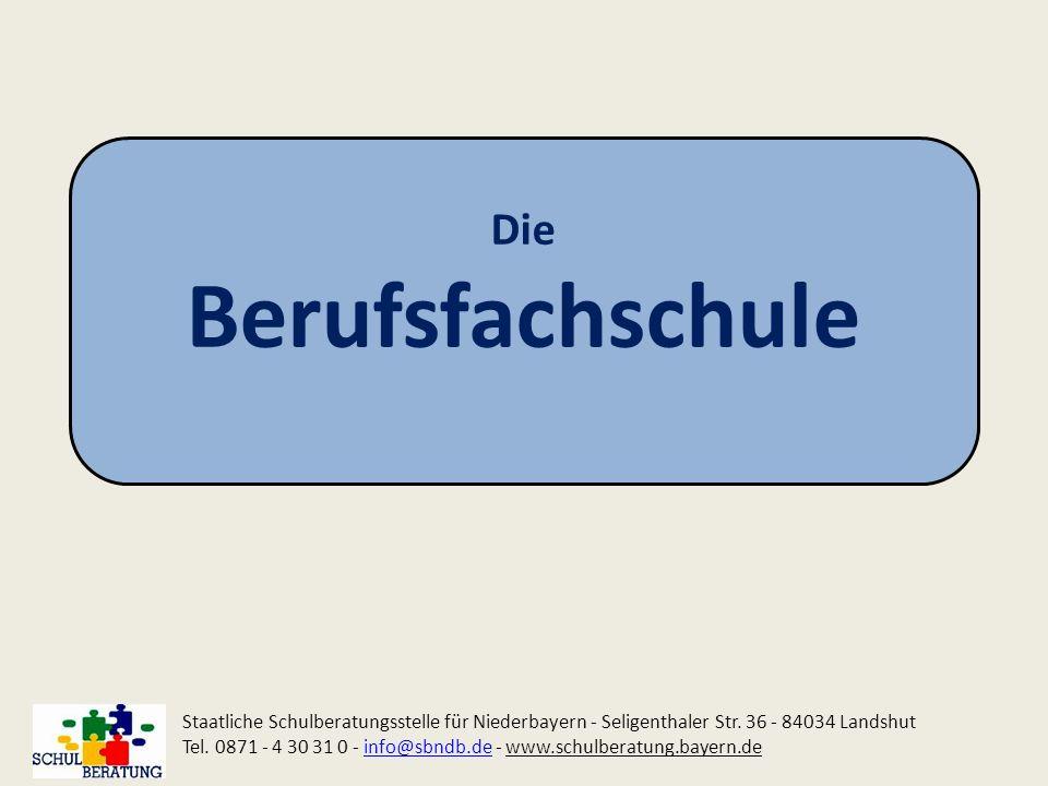 Die Berufsfachschule Staatliche Schulberatungsstelle für Niederbayern - Seligenthaler Str. 36 - 84034 Landshut Tel. 0871 - 4 30 31 0 - info@sbndb.de -