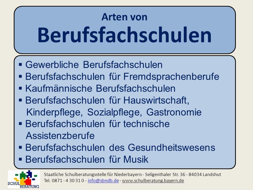 Arten von Berufsfachschulen Staatliche Schulberatungsstelle für Niederbayern - Seligenthaler Str. 36 - 84034 Landshut Tel. 0871 - 4 30 31 0 - info@sbn