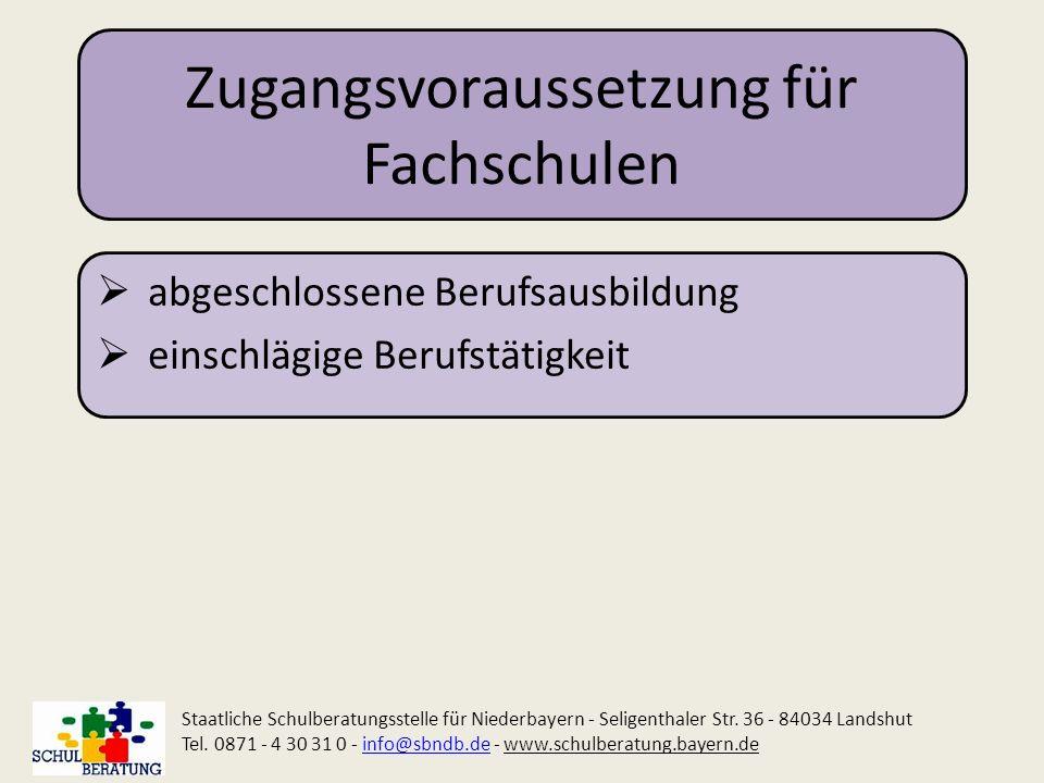 Zugangsvoraussetzung für Fachschulen abgeschlossene Berufsausbildung einschlägige Berufstätigkeit Staatliche Schulberatungsstelle für Niederbayern - S