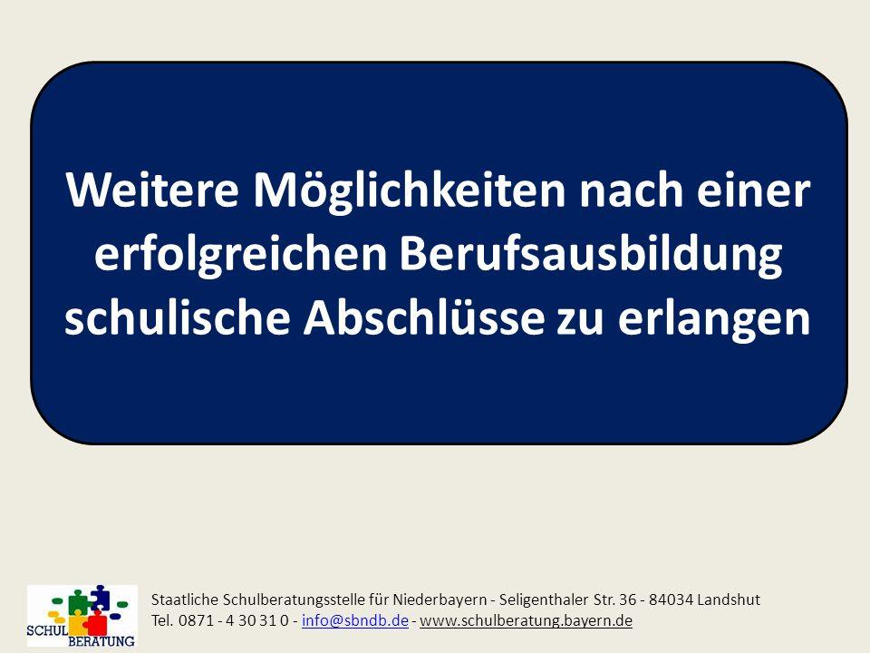 Weitere Möglichkeiten nach einer erfolgreichen Berufsausbildung schulische Abschlüsse zu erlangen Staatliche Schulberatungsstelle für Niederbayern - S
