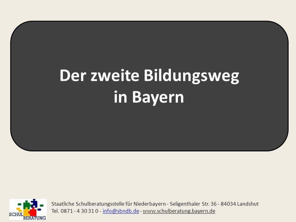 Der zweite Bildungsweg in Bayern Staatliche Schulberatungsstelle für Niederbayern - Seligenthaler Str. 36 - 84034 Landshut Tel. 0871 - 4 30 31 0 - inf
