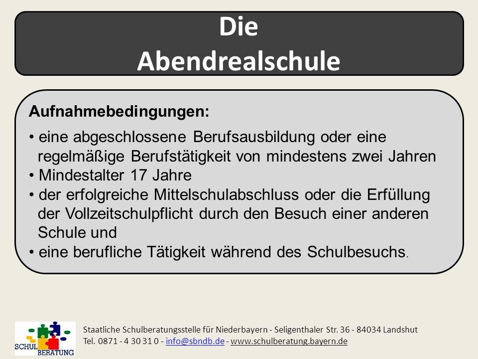 Die Abendrealschule Staatliche Schulberatungsstelle für Niederbayern - Seligenthaler Str. 36 - 84034 Landshut Tel. 0871 - 4 30 31 0 - info@sbndb.de -
