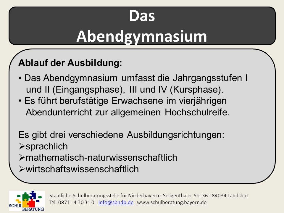 Das Abendgymnasium Staatliche Schulberatungsstelle für Niederbayern - Seligenthaler Str. 36 - 84034 Landshut Tel. 0871 - 4 30 31 0 - info@sbndb.de - w