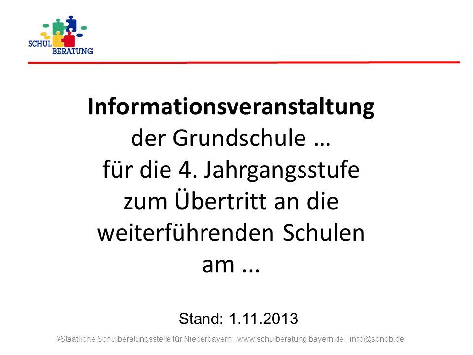 Informationsveranstaltung der Grundschule … für die 4. Jahrgangsstufe zum Übertritt an die weiterführenden Schulen am... Stand: 1.11.2013 Staatliche S