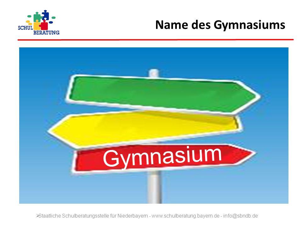 Gymnasium Staatliche Schulberatungsstelle für Niederbayern - www.schulberatung.bayern.de - info@sbndb.de Name des Gymnasiums