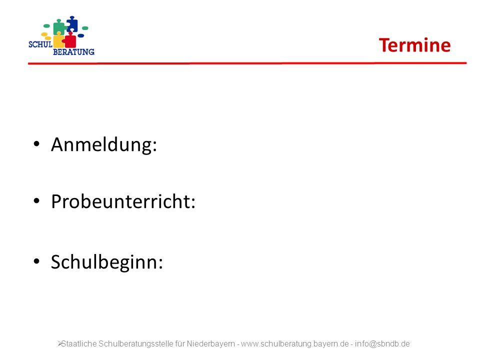 Termine Anmeldung: Probeunterricht: Schulbeginn: Staatliche Schulberatungsstelle für Niederbayern - www.schulberatung.bayern.de - info@sbndb.de