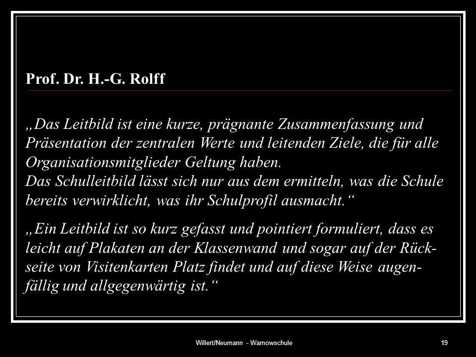 Willert/Neumann - Warnowschule19 Prof. Dr. H.-G. Rolff Das Leitbild ist eine kurze, prägnante Zusammenfassung und Präsentation der zentralen Werte und