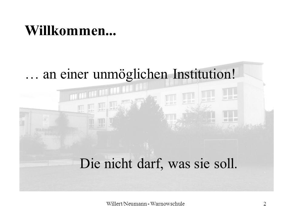 Willert/Neumann - Warnowschule2 Willkommen... … an einer unmöglichen Institution! Die nicht darf, was sie soll.