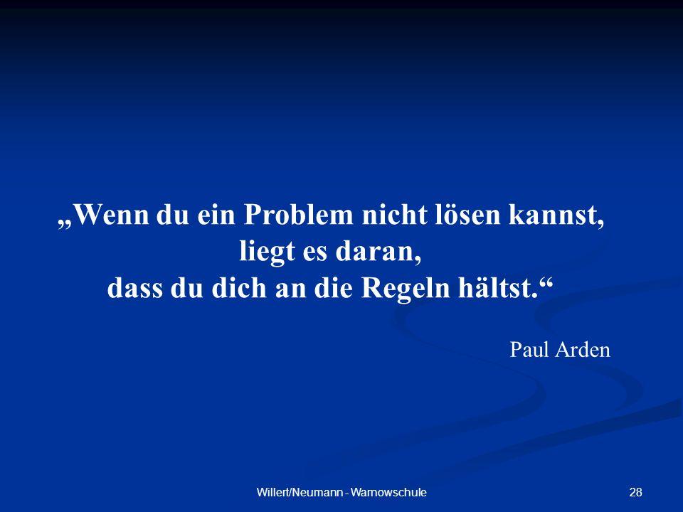 28Willert/Neumann - Warnowschule Wenn du ein Problem nicht lösen kannst, liegt es daran, dass du dich an die Regeln hältst. Paul Arden