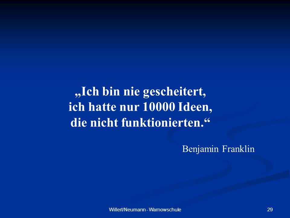 29Willert/Neumann - Warnowschule Ich bin nie gescheitert, ich hatte nur 10000 Ideen, die nicht funktionierten. Benjamin Franklin