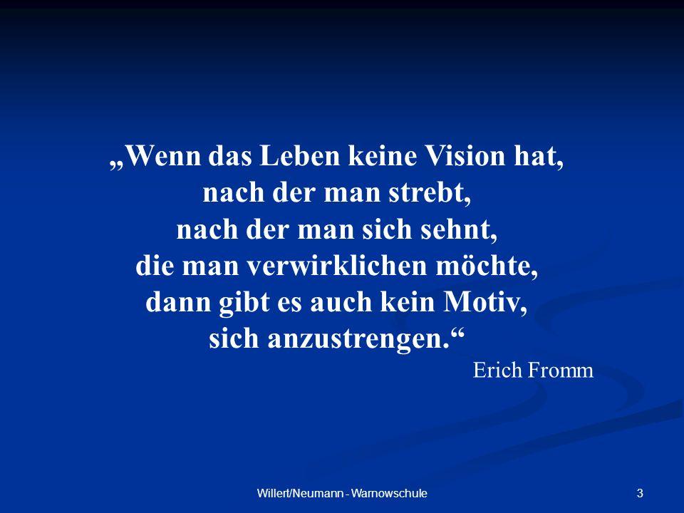 3Willert/Neumann - Warnowschule Wenn das Leben keine Vision hat, nach der man strebt, nach der man sich sehnt, die man verwirklichen möchte, dann gibt es auch kein Motiv, sich anzustrengen.