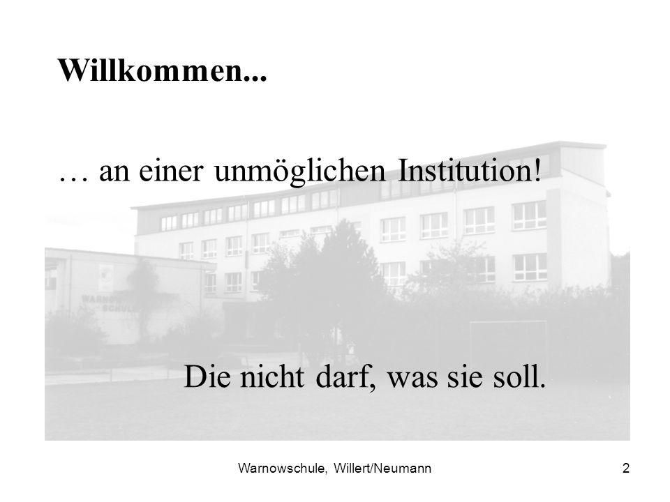 Warnowschule, Willert/Neumann2 Willkommen...… an einer unmöglichen Institution.