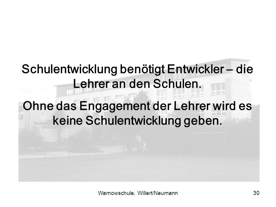Warnowschule, Willert/Neumann30 Schulentwicklung benötigt Entwickler – die Lehrer an den Schulen.