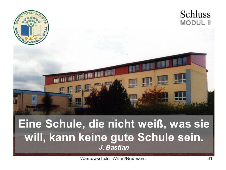 Warnowschule, Willert/Neumann31 Schluss MODUL II Eine Schule, die nicht weiß, was sie will, kann keine gute Schule sein.