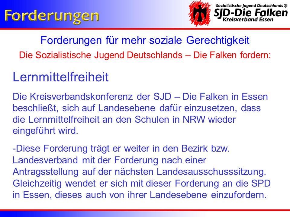 Forderungen für mehr soziale Gerechtigkeit Lernmittelfreiheit Die Kreisverbandskonferenz der SJD – Die Falken in Essen beschließt, sich auf Landesebene dafür einzusetzen, dass die Lernmittelfreiheit an den Schulen in NRW wieder eingeführt wird.
