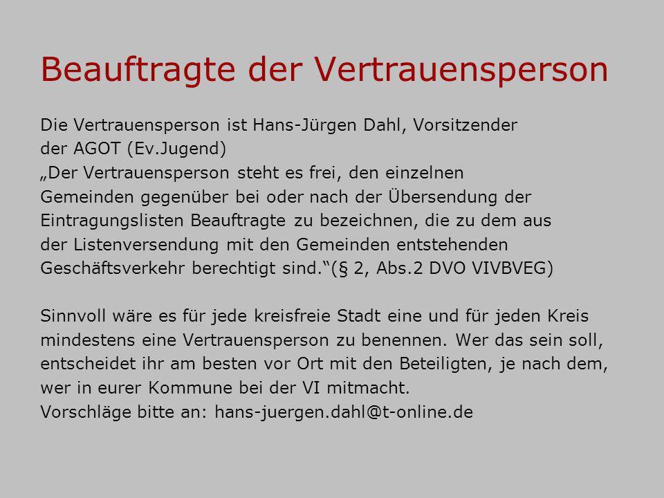 Beauftragte der Vertrauensperson Die Vertrauensperson ist Hans-Jürgen Dahl, Vorsitzender der AGOT (Ev.Jugend) Der Vertrauensperson steht es frei, den