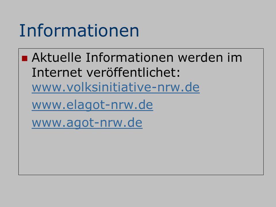 Informationen Aktuelle Informationen werden im Internet veröffentlichet: www.volksinitiative-nrw.de www.volksinitiative-nrw.de www.elagot-nrw.de www.a