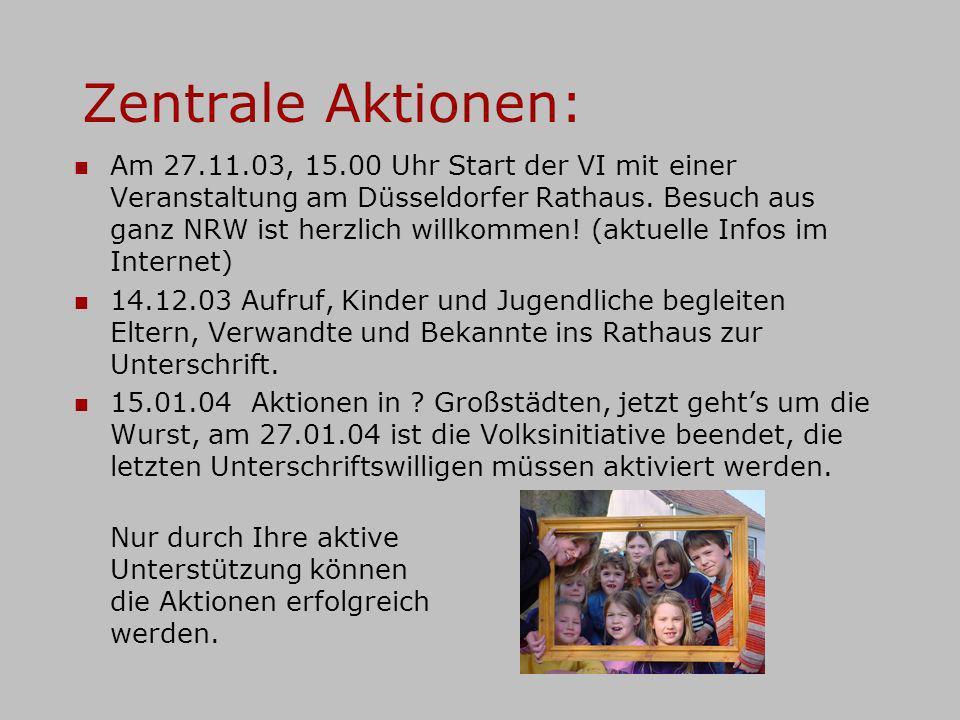 Zentrale Aktionen: Am 27.11.03, 15.00 Uhr Start der VI mit einer Veranstaltung am Düsseldorfer Rathaus. Besuch aus ganz NRW ist herzlich willkommen! (
