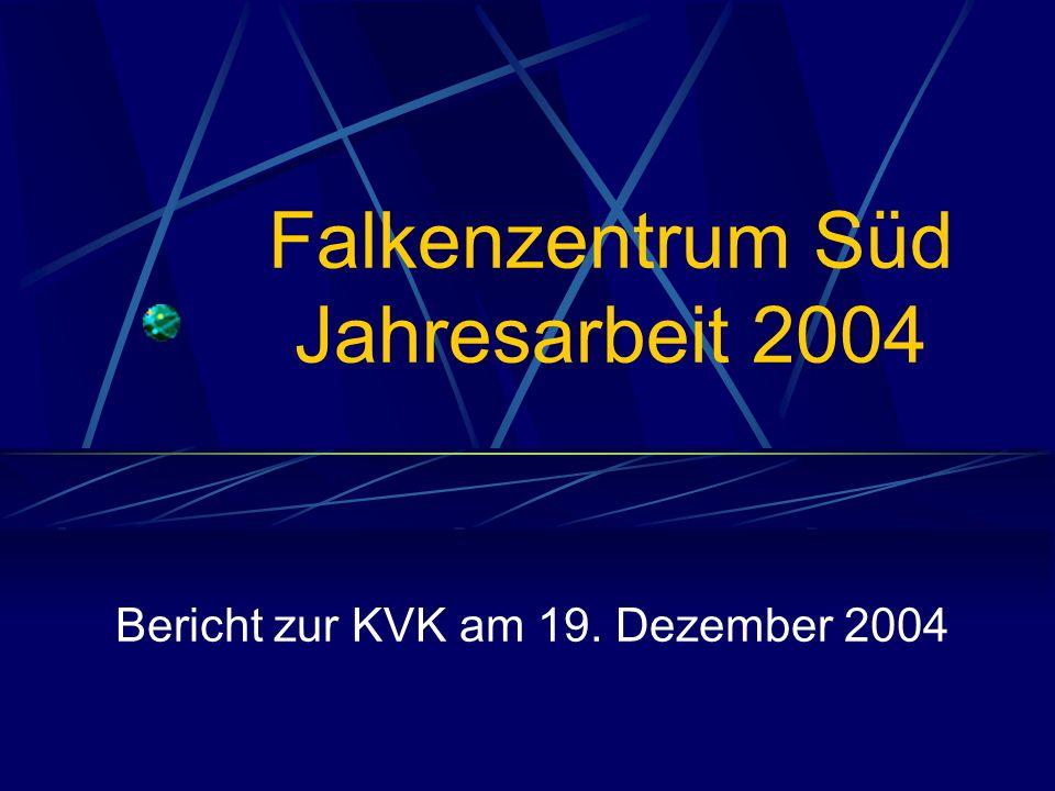 Falkenzentrum Süd Jahresarbeit 2004 Bericht zur KVK am 19. Dezember 2004