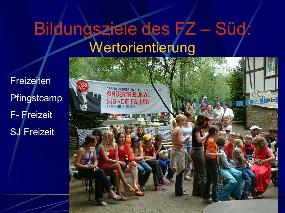 Bildungsziele des FZ – Süd: Wertorientierung Freizeiten Pfingstcamp F- Freizeit SJ Freizeit
