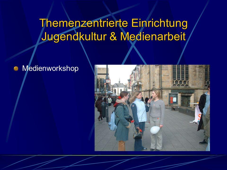 Themenzentrierte Einrichtung Jugendkultur & Medienarbeit Medienworkshop