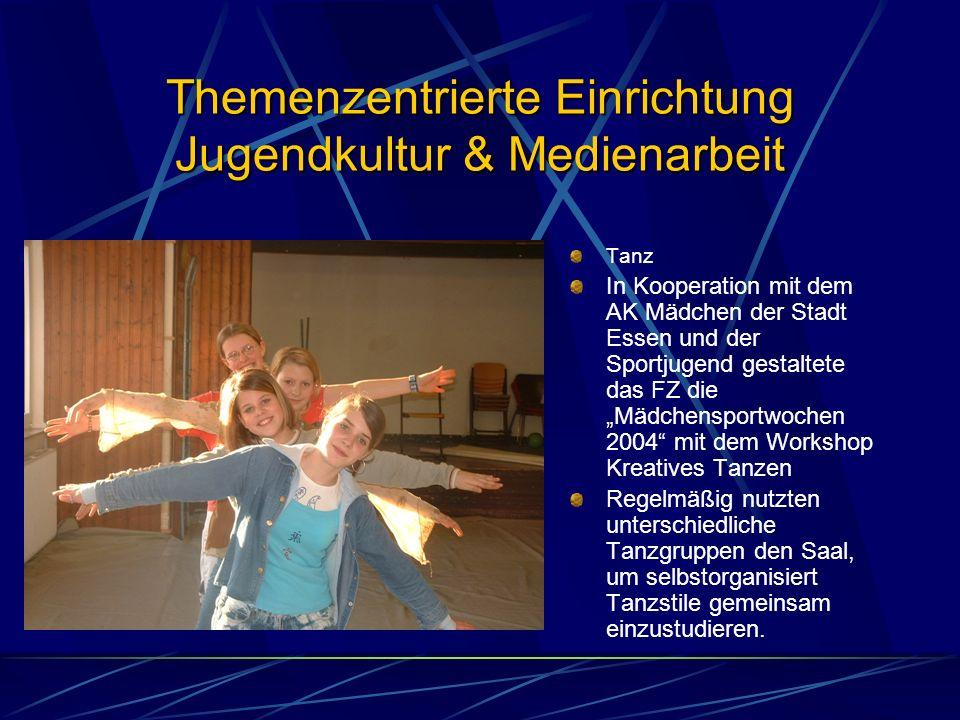 Themenzentrierte Einrichtung Jugendkultur & Medienarbeit Tanz In Kooperation mit dem AK Mädchen der Stadt Essen und der Sportjugend gestaltete das FZ die Mädchensportwochen 2004 mit dem Workshop Kreatives Tanzen Regelmäßig nutzten unterschiedliche Tanzgruppen den Saal, um selbstorganisiert Tanzstile gemeinsam einzustudieren.