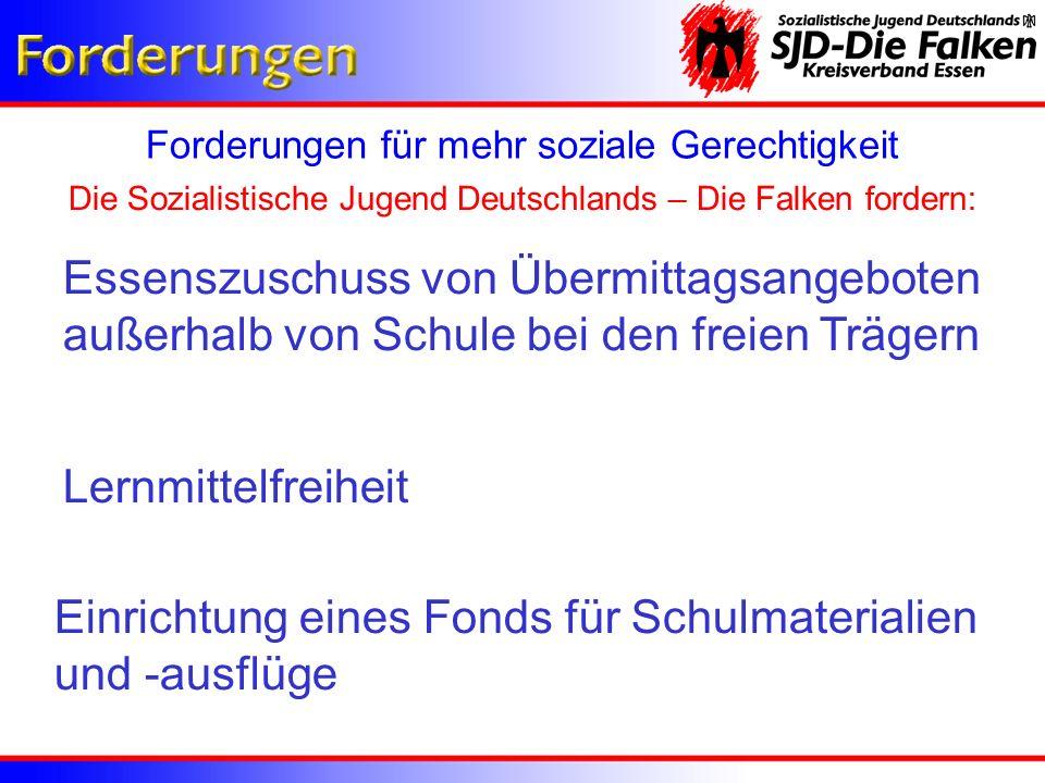 Forderungen für mehr soziale Gerechtigkeit Lernmittelfreiheit Die Sozialistische Jugend Deutschlands – Die Falken fordern: Einrichtung eines Fonds für