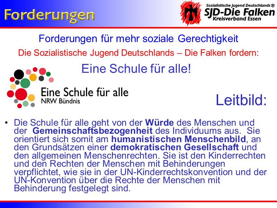 Forderungen für mehr soziale Gerechtigkeit Die Sozialistische Jugend Deutschlands – Die Falken fordern: Leitbild: Die Schule für alle geht von der Wür