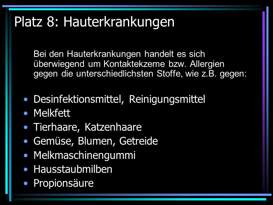 Platz 8: Hauterkrankungen Bei den Hauterkrankungen handelt es sich überwiegend um Kontaktekzeme bzw.