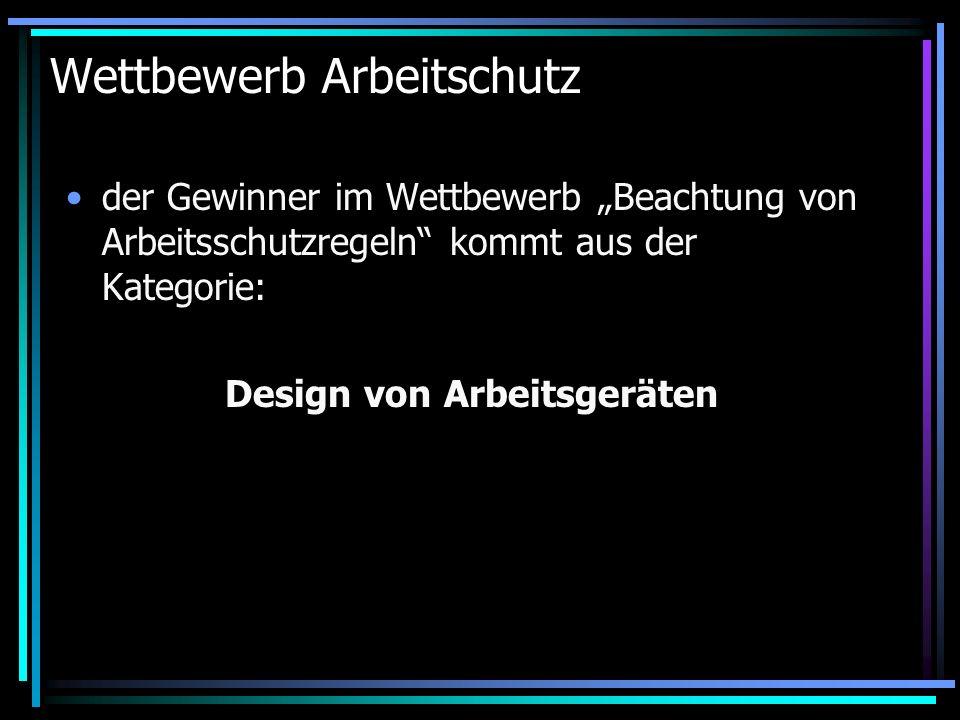 Wettbewerb Arbeitschutz der Gewinner im Wettbewerb Beachtung von Arbeitsschutzregeln kommt aus der Kategorie: Design von Arbeitsgeräten