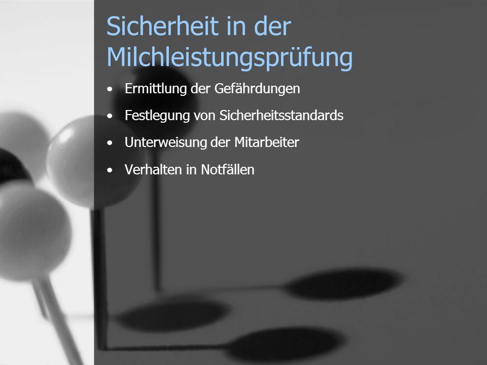 Sicherheit in der Milchleistungsprüfung Ermittlung der Gefährdungen Festlegung von Sicherheitsstandards Unterweisung der Mitarbeiter Verhalten in Notf