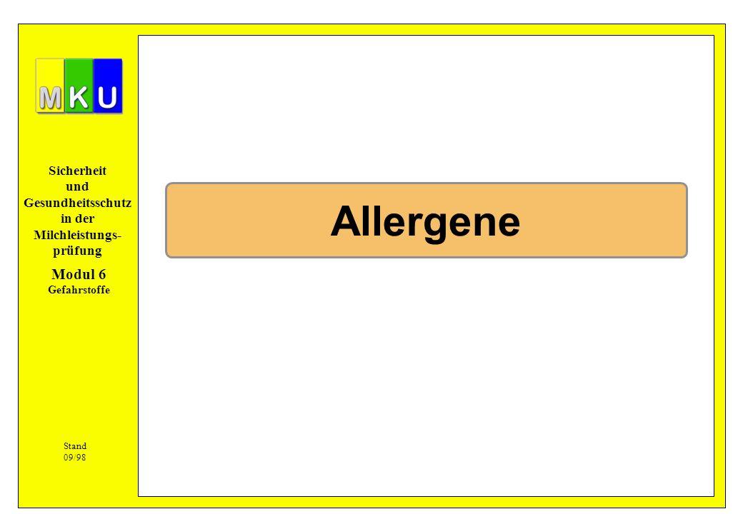Sicherheit und Gesundheitsschutz in der Milchleistungs- prüfung Allergene Stand 09/98 Modul 6 Gefahrstoffe