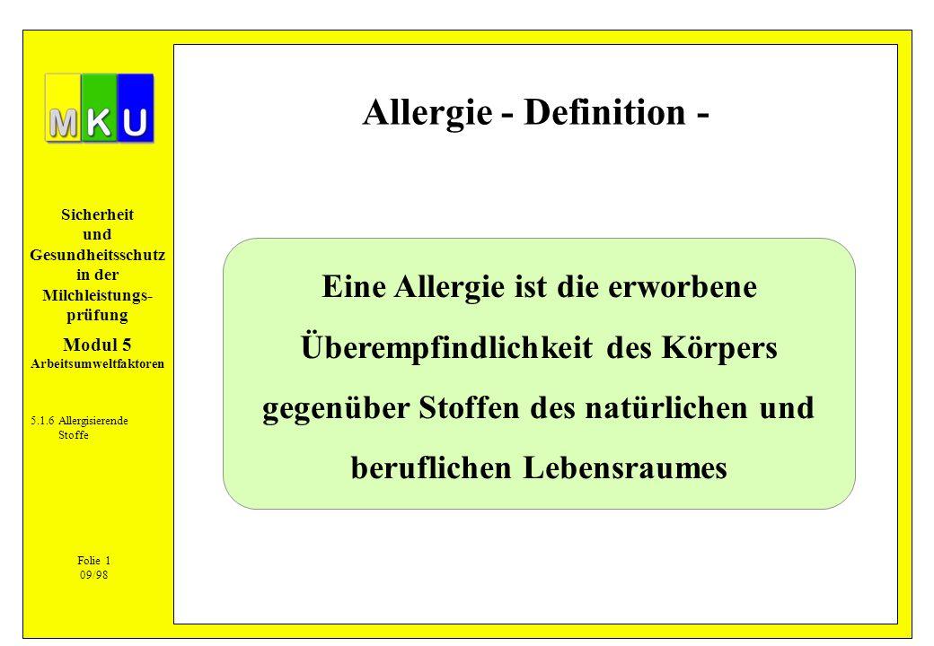 Sicherheit und Gesundheitsschutz in der Milchleistungs- prüfung Allergie - Definition - 5.1.6Allergisierende Stoffe Eine Allergie ist die erworbene Üb