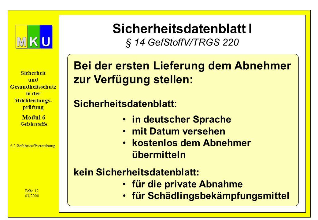 Sicherheit und Gesundheitsschutz in der Milchleistungs- prüfung Sicherheitsdatenblatt I § 14 GefStoffV/TRGS 220 Bei der ersten Lieferung dem Abnehmer