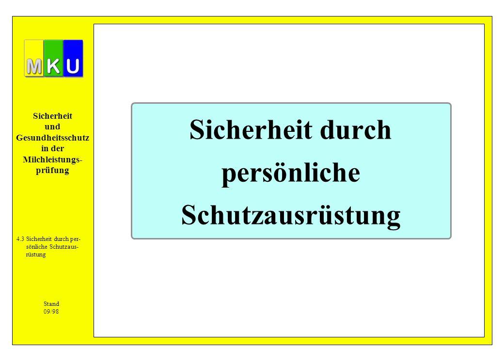 Sicherheit und Gesundheitsschutz in der Milchleistungs- prüfung Sicherheit durch persönliche Schutzausrüstung Stand 09/98 4.3Sicherheit durch per- sön