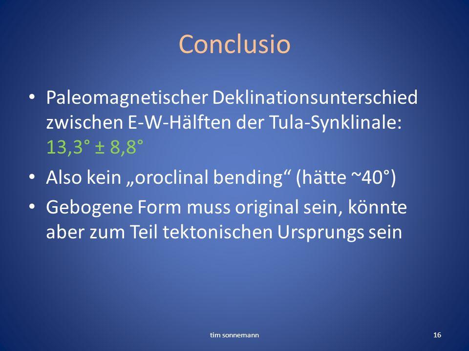 Conclusio Paleomagnetischer Deklinationsunterschied zwischen E-W-Hälften der Tula-Synklinale: 13,3° ± 8,8° Also kein oroclinal bending (hätte ~40°) Ge