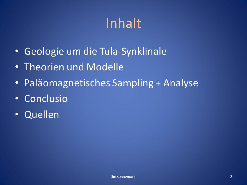 Inhalt Geologie um die Tula-Synklinale Theorien und Modelle Paläomagnetisches Sampling + Analyse Conclusio Quellen tim sonnemann2
