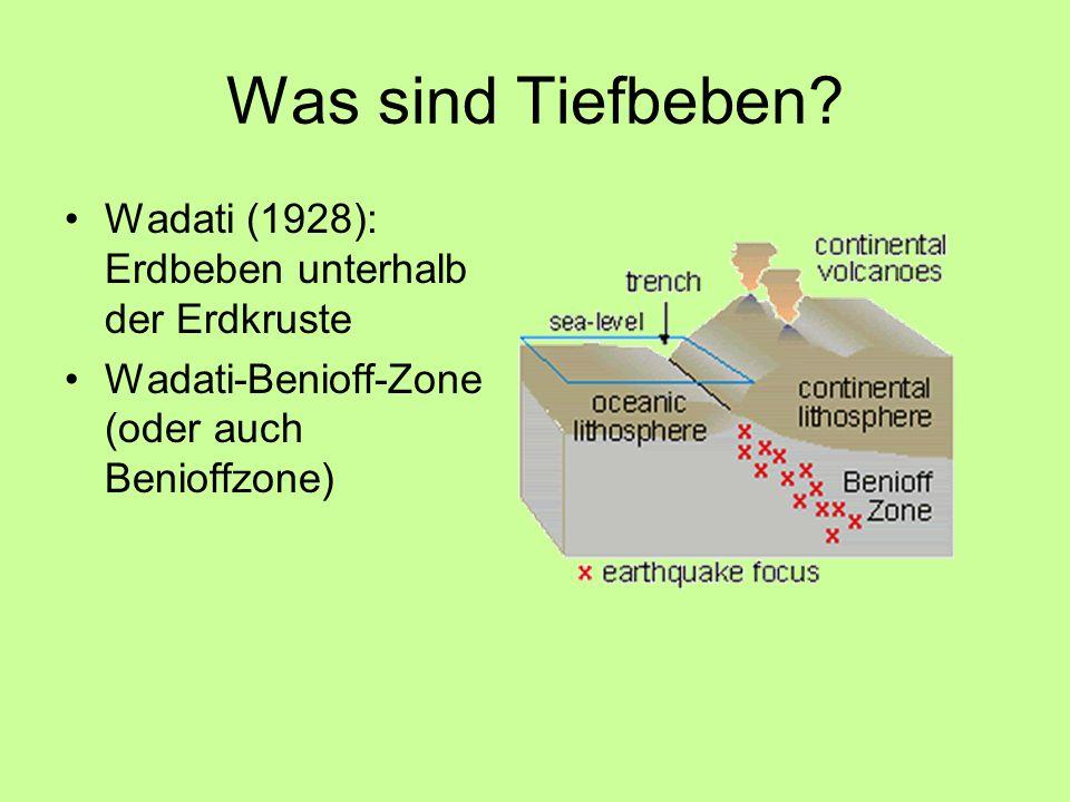 Was sind Tiefbeben? Wadati (1928): Erdbeben unterhalb der Erdkruste Wadati-Benioff-Zone (oder auch Benioffzone)