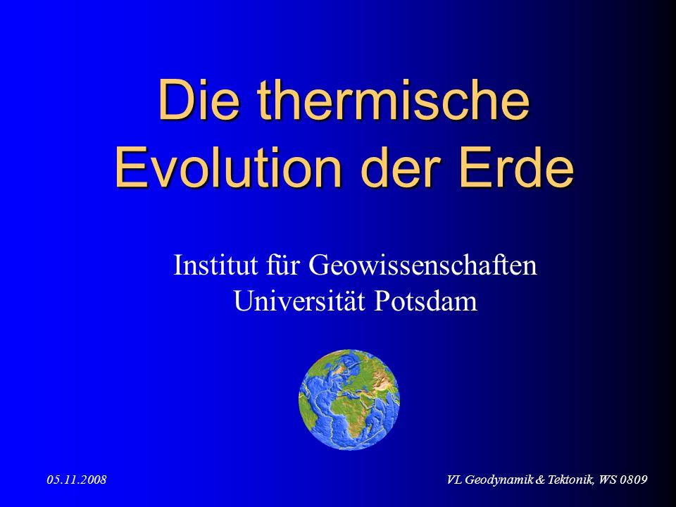 VL Geodynamik & Tektonik, WS 080905.11.2008 Die thermische Evolution der Erde Institut für Geowissenschaften Universität Potsdam