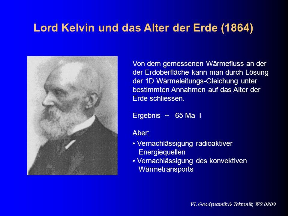VL Geodynamik & Tektonik, WS 0809 Lord Kelvin und das Alter der Erde (1864) Von dem gemessenen Wärmefluss an der der Erdoberfläche kann man durch Lösu