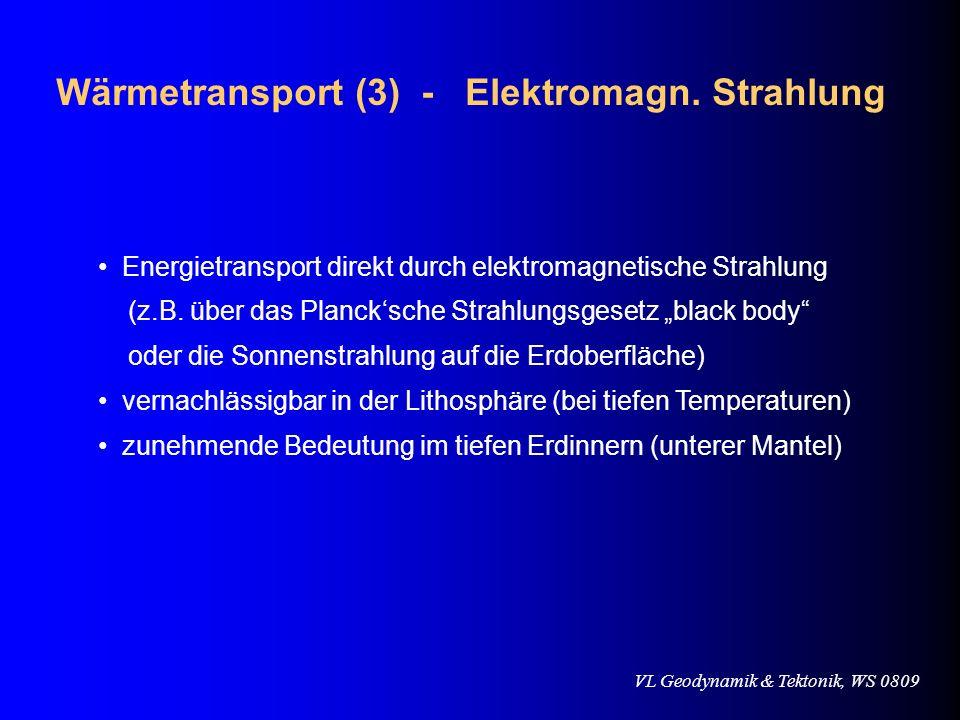 VL Geodynamik & Tektonik, WS 0809 Wärmetransport (3) - Elektromagn. Strahlung Energietransport direkt durch elektromagnetische Strahlung (z.B. über da