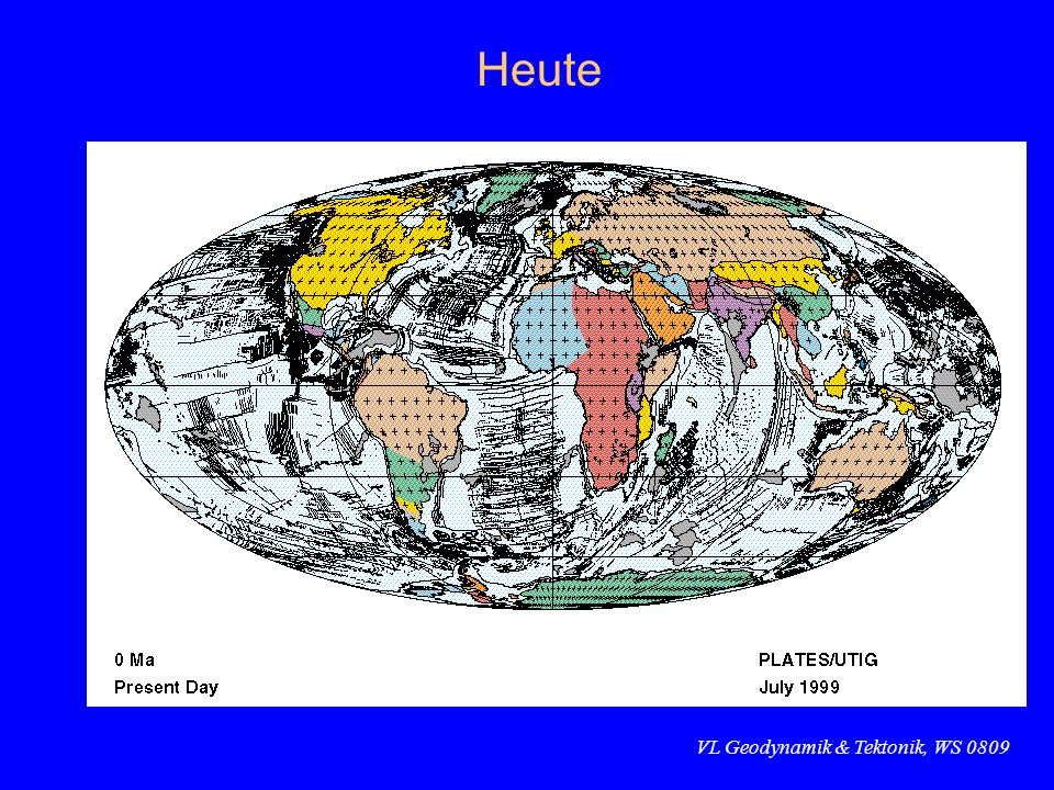 VL Geodynamik & Tektonik, WS 0809 Heute