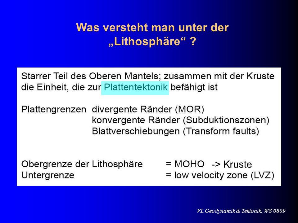 VL Geodynamik & Tektonik, WS 0809 -> Kruste Was versteht man unter der Lithosphäre ?