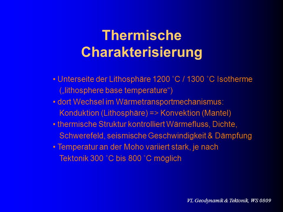 VL Geodynamik & Tektonik, WS 0809 Thermische Charakterisierung Unterseite der Lithosphäre 1200 ˚C / 1300 ˚C Isotherme (lithosphere base temperature) d