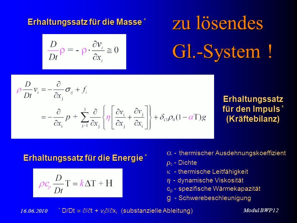 Modul BWP12 16.06.2010 zu lösendes Gl.-System ! - thermischer Ausdehnungskoeffizient 0 - Dichte - thermische Leitfähigkeit - dynamische Viskosität c p