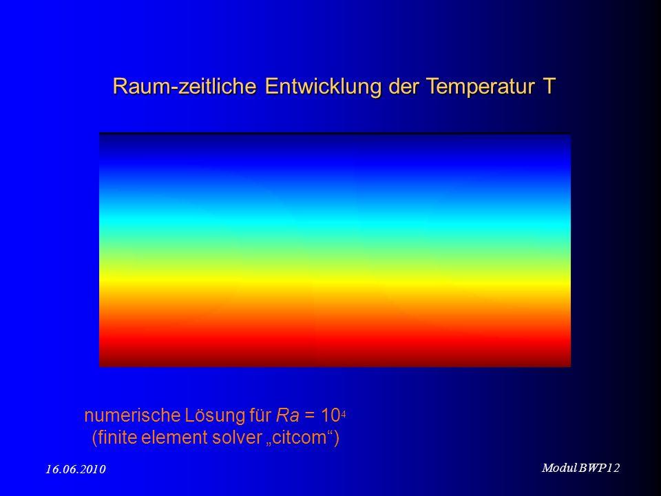 Modul BWP12 16.06.2010 numerische Lösung für Ra = 10 4 (finite element solver citcom) Raum-zeitliche Entwicklung der Temperatur T